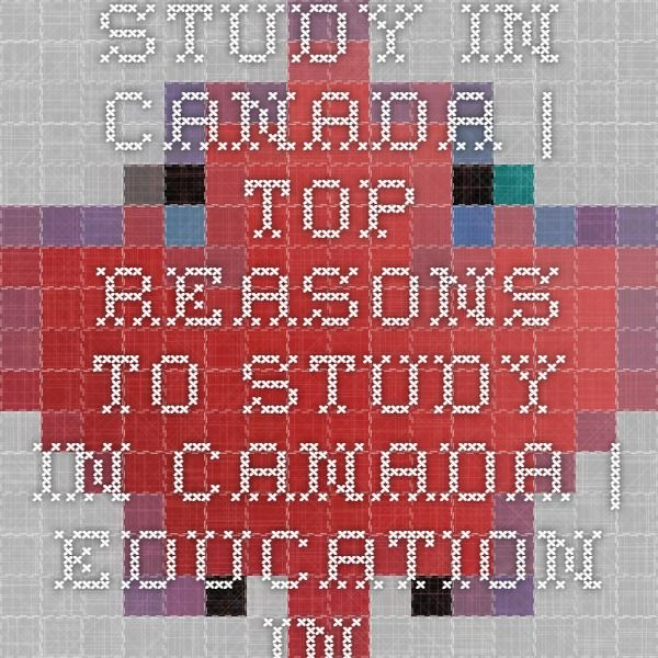 Study in Canada | Top Reasons to Study in Canada | Education in Canada