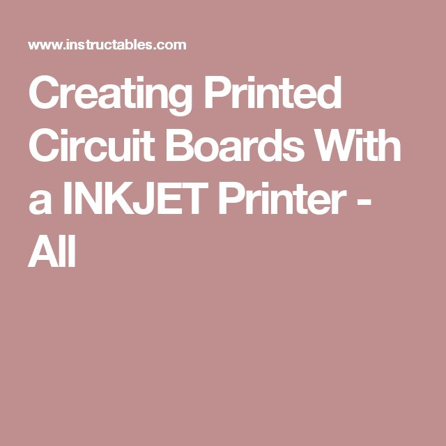 Creating Printed Circuit Boards With a INKJET Printer - All