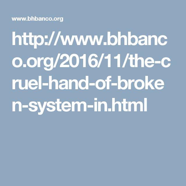 http://www.bhbanco.org/2016/11/the-cruel-hand-of-broken-system-in.html