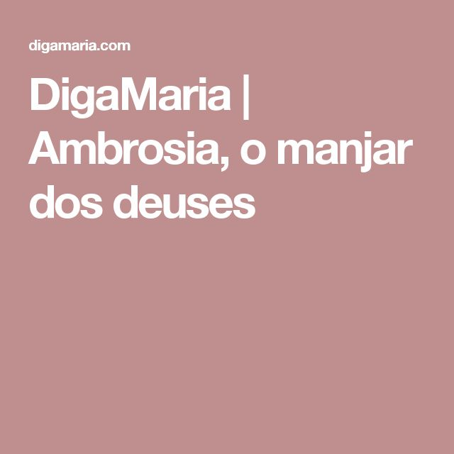 DigaMaria | Ambrosia, o manjar dos deuses