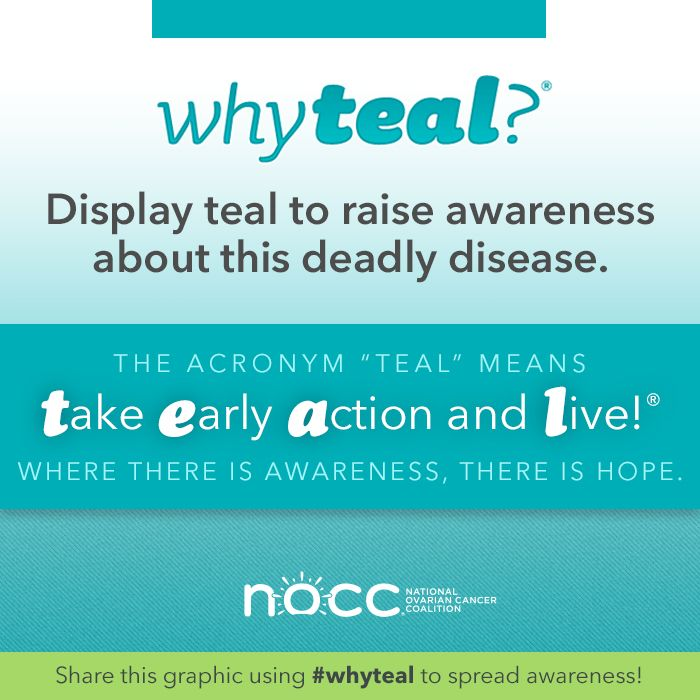 Why Teal? Teal is used to spread awareness about ovarian cancer.