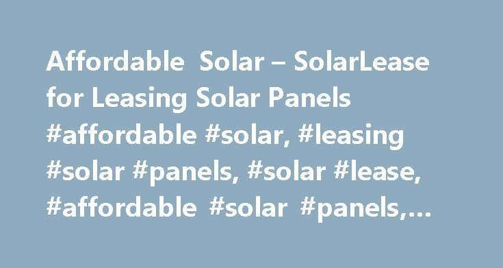 Affordable Solar – SolarLease for Leasing Solar Panels #affordable #solar, #leasing #solar #panels, #solar #lease, #affordable #solar #panels, #solar #panel #leasing http://boston.remmont.com/affordable-solar-solarlease-for-leasing-solar-panels-affordable-solar-leasing-solar-panels-solar-lease-affordable-solar-panels-solar-panel-leasing/  SolarLease options for home A solar power system is customized for your home, so pricing and savings vary based on location, system size, government…