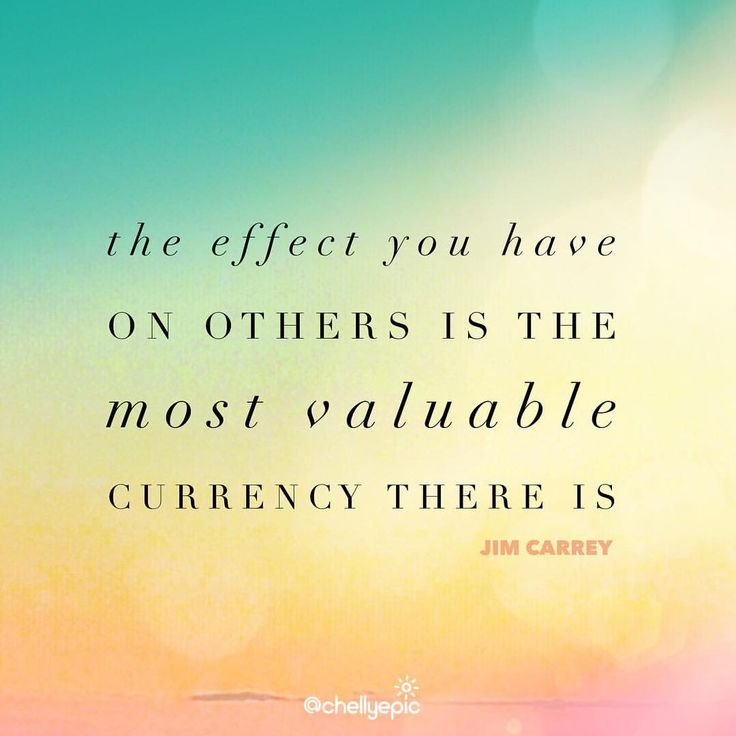 The effect you have on others is the most valuable currency there is.  What is your purpose?  How will you serve the world?  What do they need that your talent can provide? ~ Jim Carey  @chellyepic