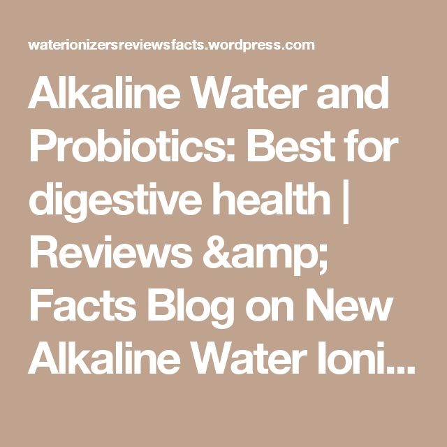Alkaline Water and Probiotics: Best for digestive health | Reviews & Facts Blog on New Alkaline Water Ionizer Units