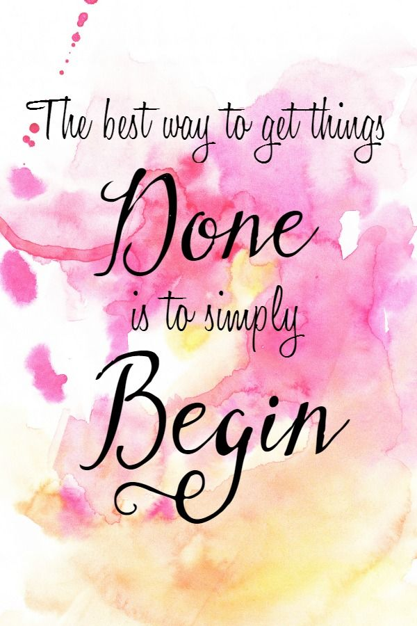 The best way to get things done is to simply begin.
