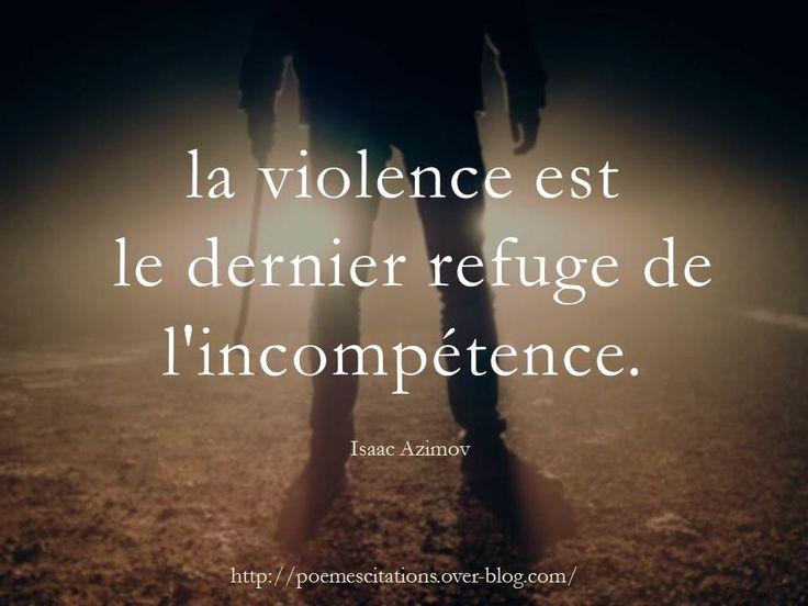 """Isaac Azimov """"la violence est le dernier refuge de l'incompétence."""" Isaac Azimov"""