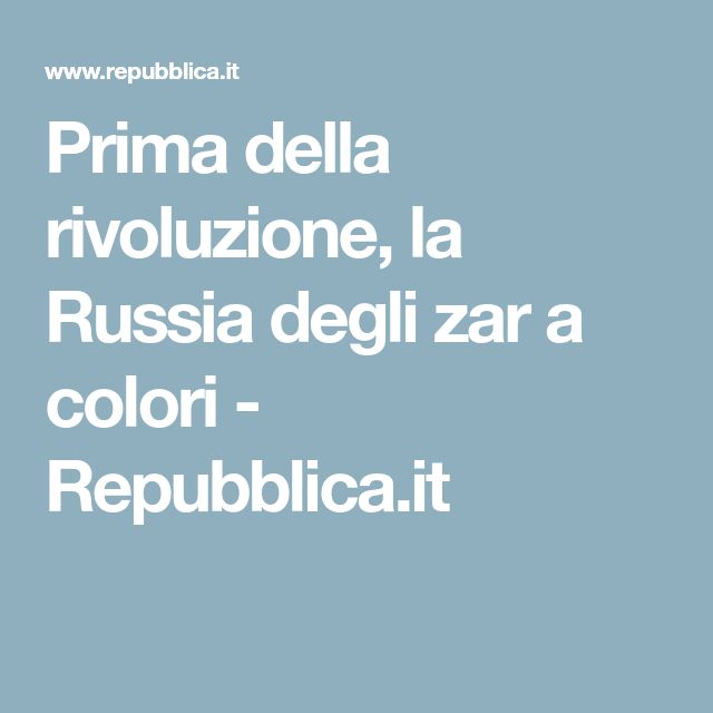Prima della rivoluzione, la Russia degli zar a colori - Repubblica.it