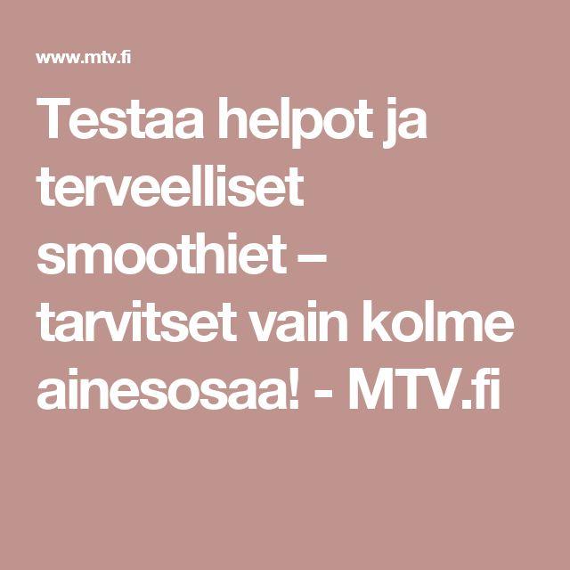 Testaa helpot ja terveelliset smoothiet – tarvitset vain kolme ainesosaa! - MTV.fi