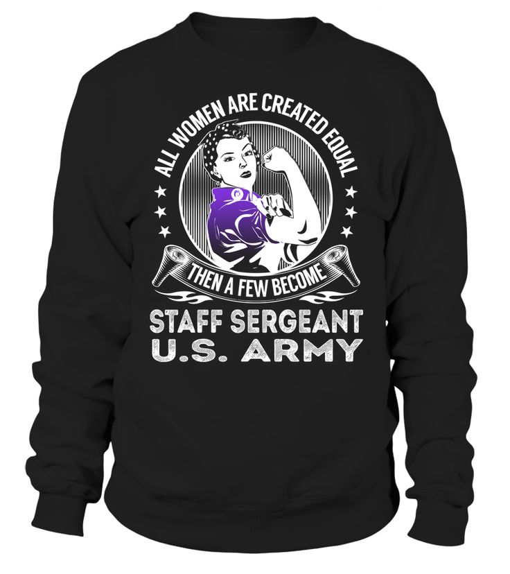 All Women Are Created Equal Then A Few Become Staff Sergeant U.S. Army #StaffSergeantU.S.Army