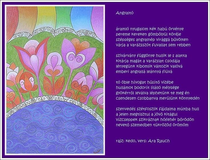 Áramló nyugalom kék habú örvénye  pereme kereken gömbölyül köréje  szépséges angyalnép virággá bűvölten  várja a varázsszót fuvallat sem rebben...