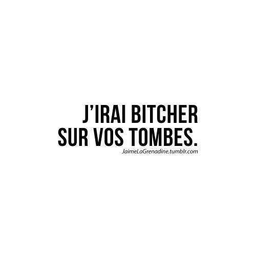 J'irai bitcher sur vos tombes - #JaimeLaGrenadine