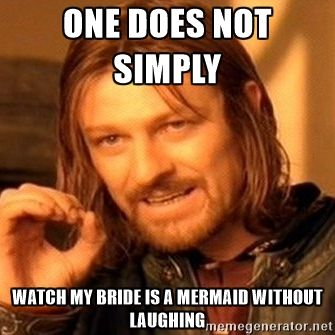 One Does Not Simply - one does not simply watch my BRide is a mermaid without