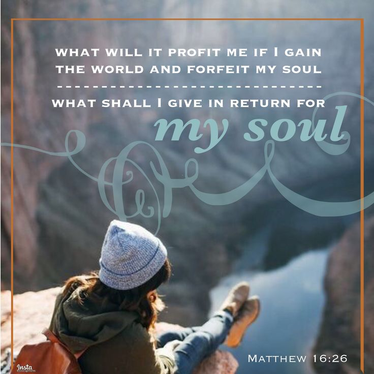 """What will it profit a man if he gains the world and forfeits his soul? Or what shall a man give in return for his soul?"" Matthew 16:26  #InstaEncouragements #instagood #wisdomwords #photooftheday #instadaily #MotivationMonday #MondayMedicine"