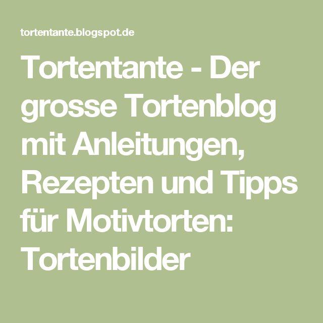 Tortentante - Der grosse Tortenblog mit Anleitungen, Rezepten und Tipps für Motivtorten: Tortenbilder