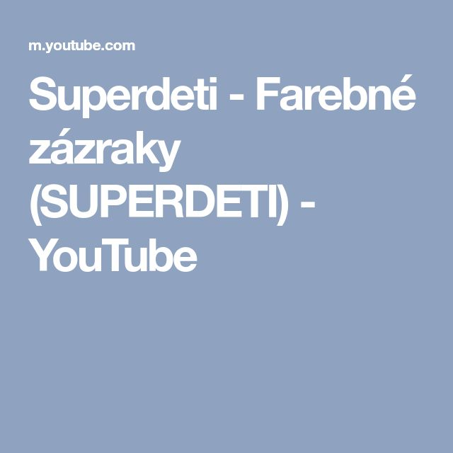 Superdeti - Farebné zázraky (SUPERDETI) - YouTube