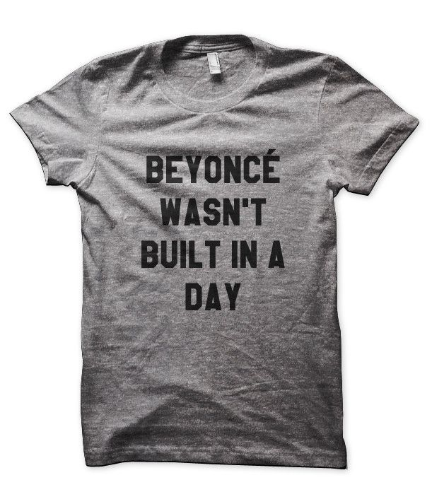 Beyonce Wasn't Built in a Day (I also like Friends Don't Let Friends Twerk!)