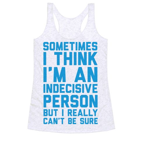 Show off your funny side with this hilarious, simple text tee design, indecisive humor shirt! Decisions are hard, so just don't make them! Perfect for anyone who is sassy and sarcastic!