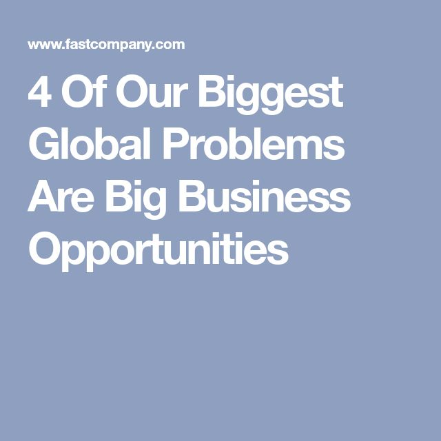 4 Of Our Biggest Global Problems Are Big Business Opportunities