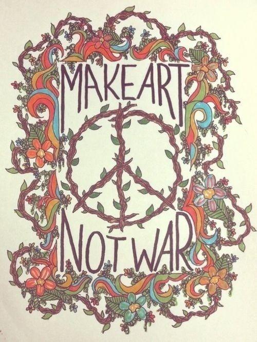 Make art, not war