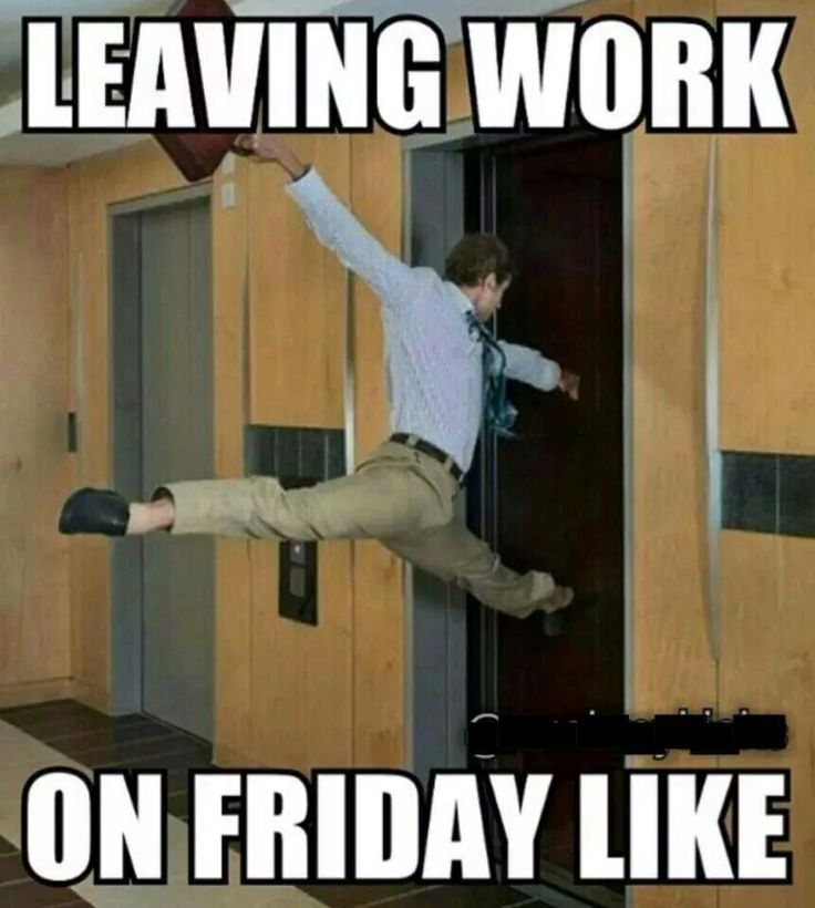 Leaving work on Friday.... Lol