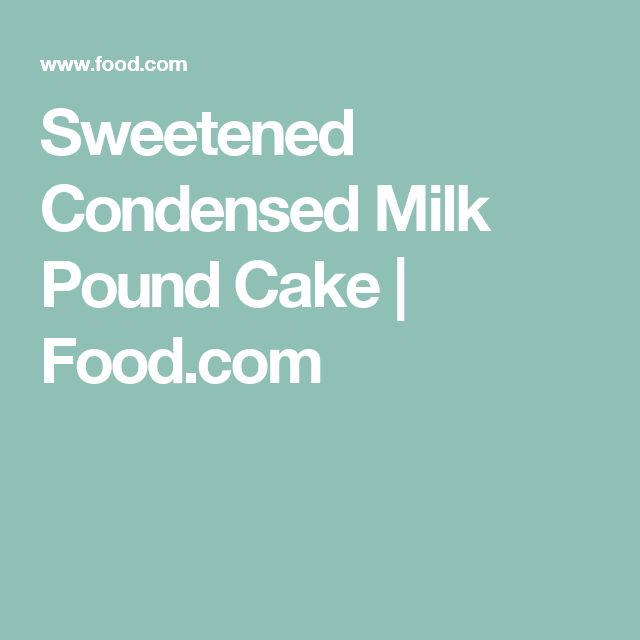 Sweetened Condensed Milk Pound Cake | Food.com