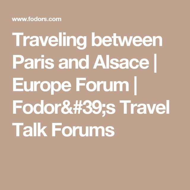 Traveling between Paris and Alsace | Europe Forum | Fodor's Travel Talk Forums