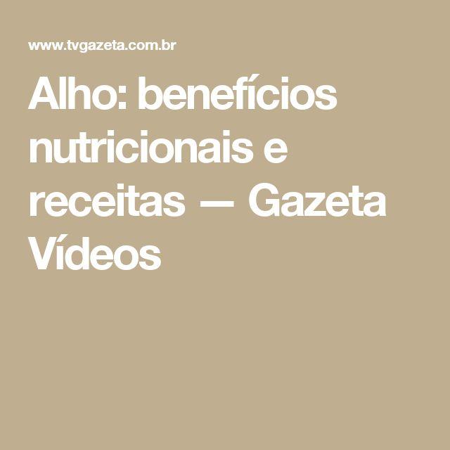 Alho: benefícios nutricionais e receitas — Gazeta Vídeos