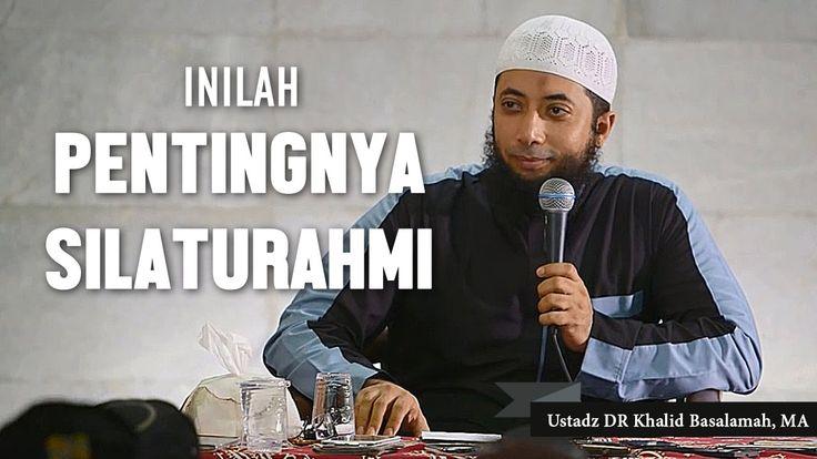 Pentingnya silaturahmi, Ustadz DR Khalid Basalamah, MA