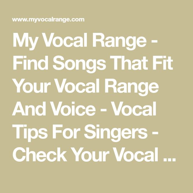 My Vocal Range - Find Songs That Fit Your Vocal Range And Voice - Vocal Tips For Singers - Check Your Vocal Range