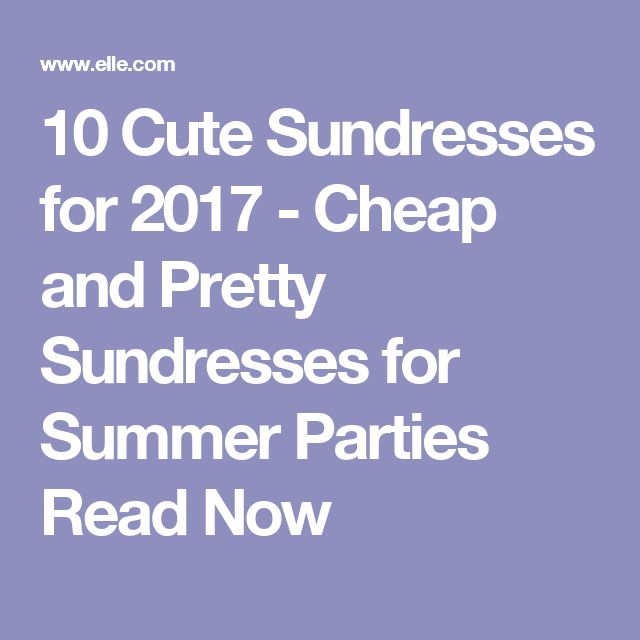 10 Cute Sundresses for 2017 - Cheap and Pretty Sundresses for Summer Parties    Read Now