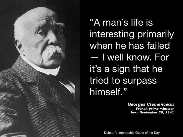 """""""A man's life is interesting primarily when he has failed."""" Georges Clemenceau, prime minister, born September 28, 1841."""
