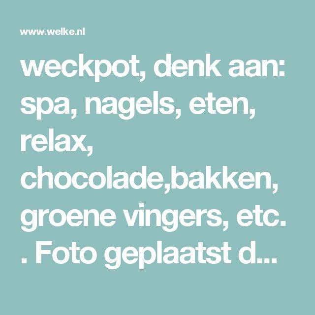 weckpot, denk aan: spa, nagels, eten, relax, chocolade,bakken, groene vingers, etc. . Foto geplaatst door Mandiix op Welke.nl