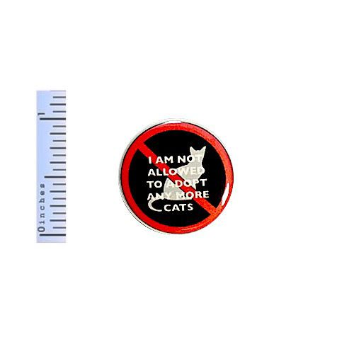 Funny-Button-I-Am-Not-Allowed-To-Adopt-Any-More-Cats-Jacket-Pin-Pinback-1-034