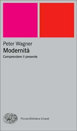 Peter Wagner, Modernità. Comprendere il presente, PBE Ns