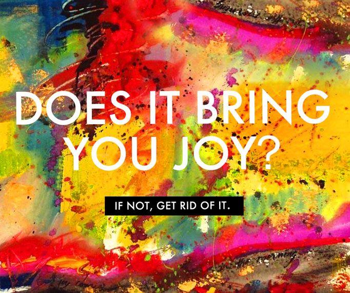 Does it bring you joy? If not, get rid of it. #wisdom #affirmations #joy