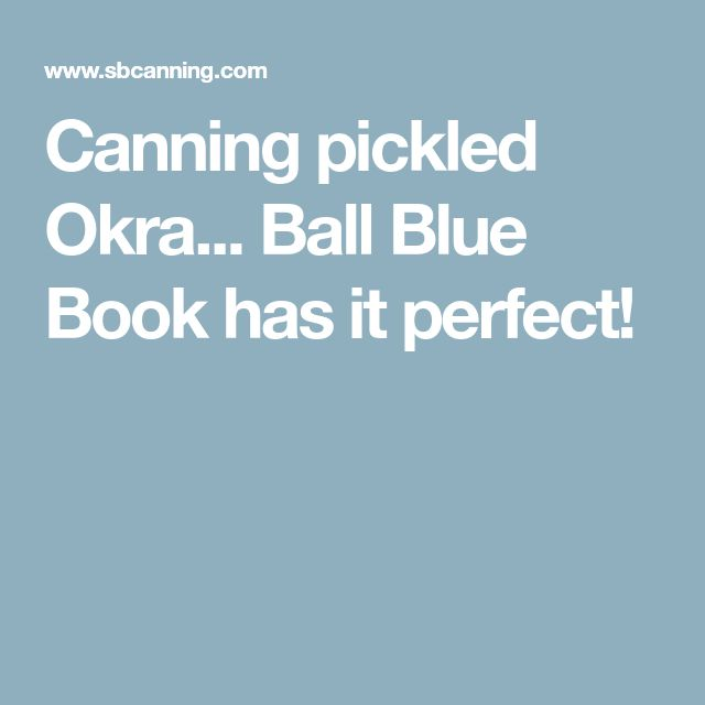 Canning pickled Okra... Ball Blue Book has it perfect!