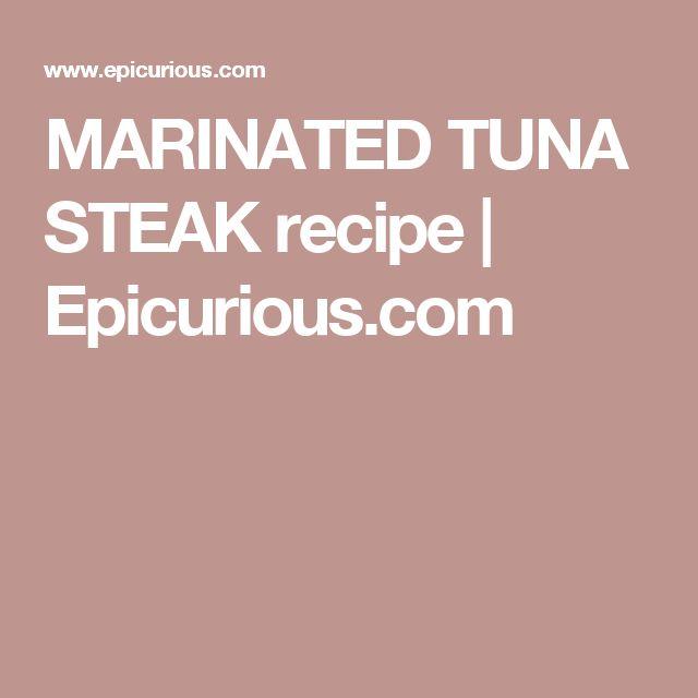 MARINATED TUNA STEAK recipe | Epicurious.com