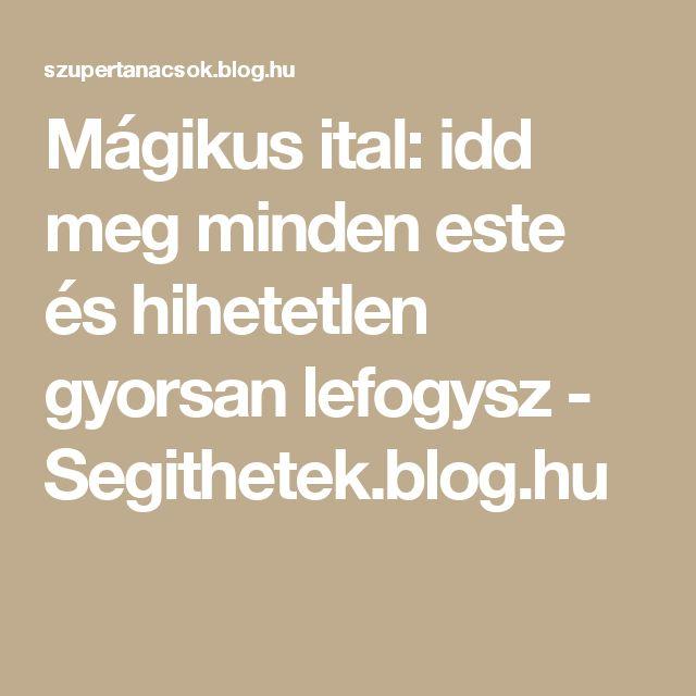Mágikus ital: idd meg minden este és hihetetlen gyorsan lefogysz - Segithetek.blog.hu