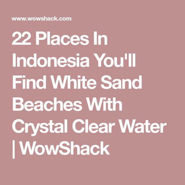 22 Places In Indonesia You'll Find White Sand Beaches With Crystal Clear Water | WowShack