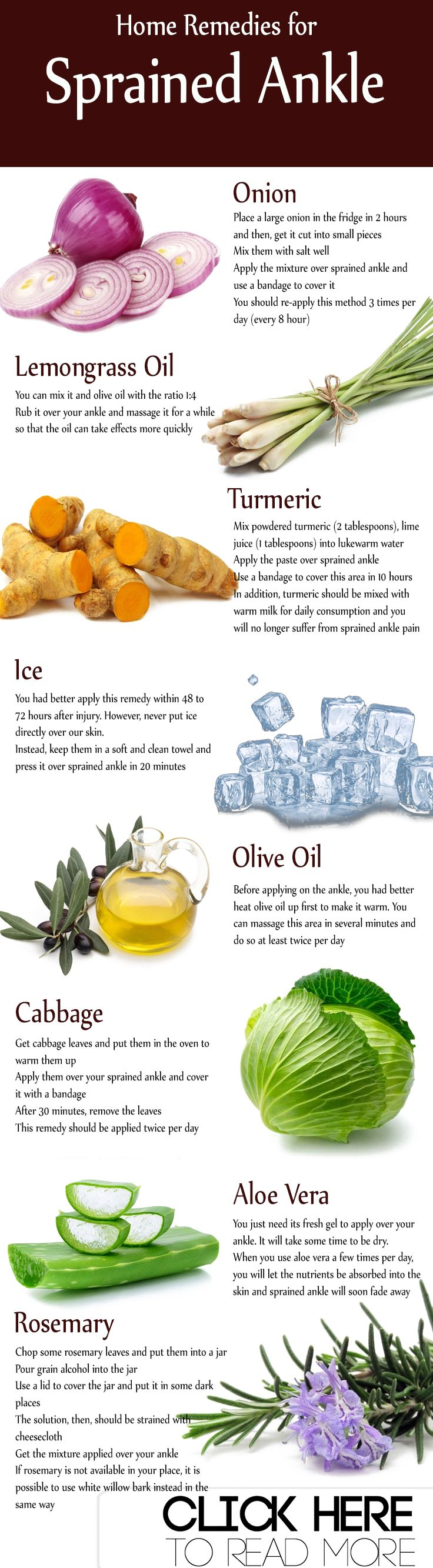 Top 15 Natural Home Remedies for Sprained Ankle:What is Sprained Ankle? Causes What Increases Your Risks? Symptoms Home Remedies for Sprained Ankle #Olive Oil #Onion #Ice #Epsom Salt #Turmeric #Castor Oil #Lemongrass Oil #Arnica #Cabbage #Rosemary #White Fir Essential Oil #Aloe Vera #Helichrysum Essential Oil #Sweet Marjoram Oil #Compression #What to Avoid #When to See Doctor #How to Prevent Sprained Ankle