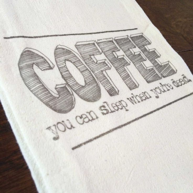 """Coffee, you can sleep when your dead!"" tea towel, printed onto a lint-free, natural, unbleached 100% cotton flour sack towel. Handmade in Georgia, United States"