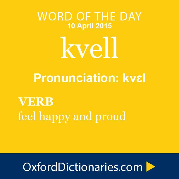 Word of the Day: kvell Click through to the full definition, audio pronunciation, and example sentences: http://www.oxforddictionaries.com/definition/english/kvell