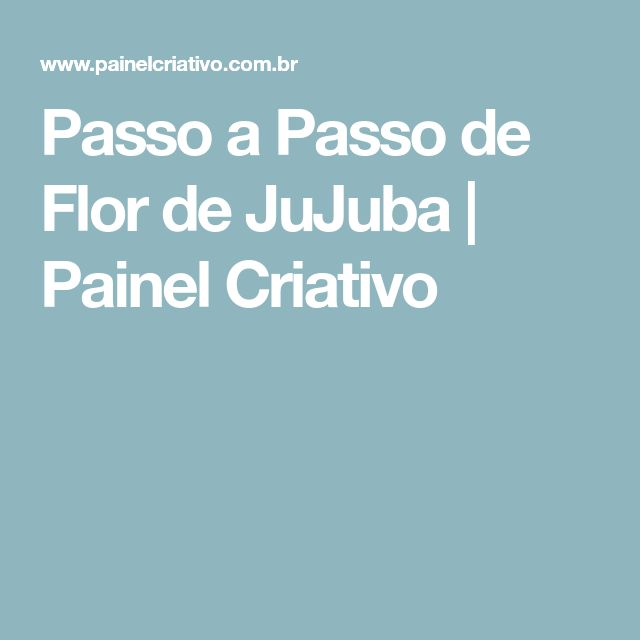 Passo a Passo de Flor de JuJuba | Painel Criativo