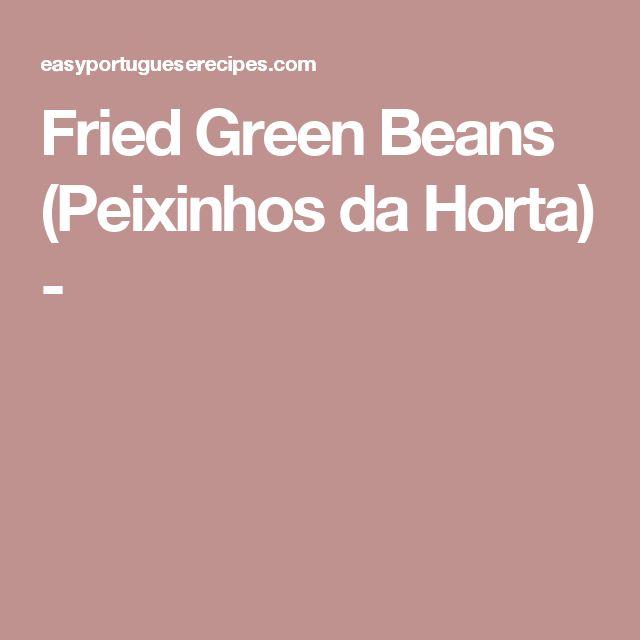 Fried Green Beans (Peixinhos da Horta) -