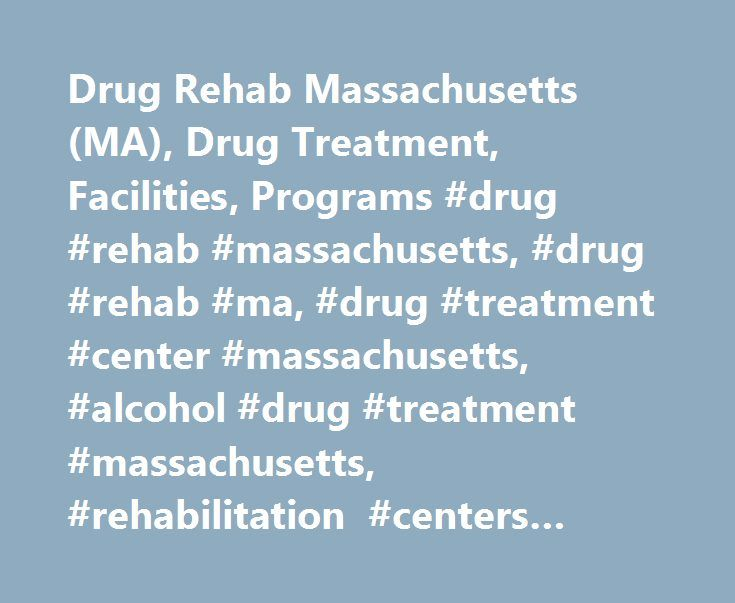 Drug Rehab Massachusetts (MA), Drug Treatment, Facilities, Programs #drug #rehab #massachusetts, #drug #rehab #ma, #drug #treatment #center #massachusetts, #alcohol #drug #treatment #massachusetts, #rehabilitation #centers #massachusetts http://raleigh.remmont.com/drug-rehab-massachusetts-ma-drug-treatment-facilities-programs-drug-rehab-massachusetts-drug-rehab-ma-drug-treatment-center-massachusetts-alcohol-drug-treatment-massachusetts-r/  # Massachusetts Drug Rehabs and Addiction Treatment…
