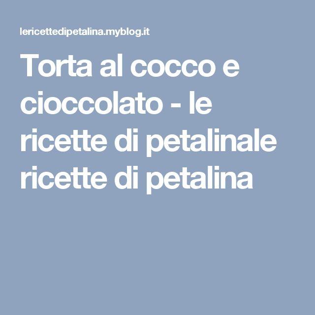Torta al cocco e cioccolato - le ricette di petalinale ricette di petalina
