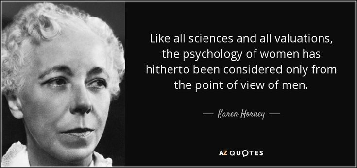 Like all sciences and all valuations, the psychology of women has hitherto been considered only from the point of view of men. - Karen Horney