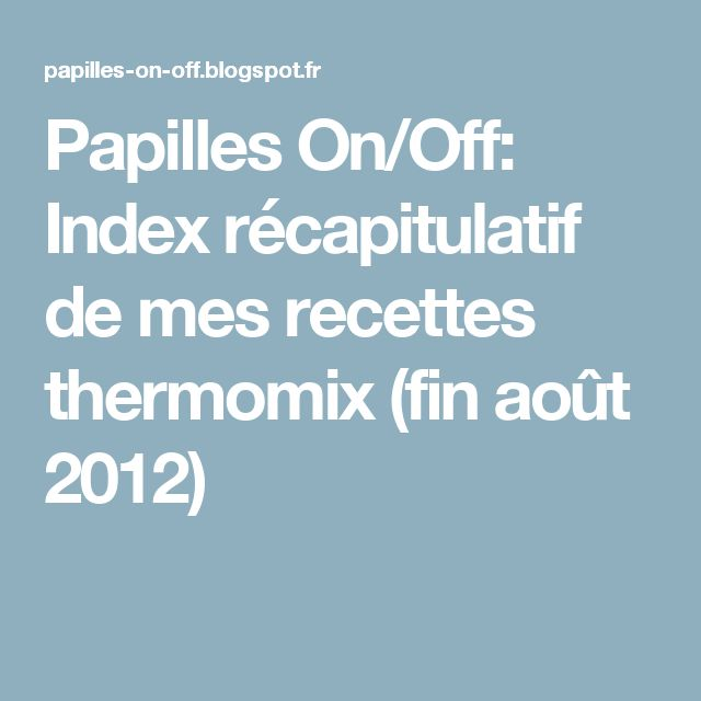 Papilles On/Off: Index récapitulatif de mes recettes thermomix (fin août 2012)