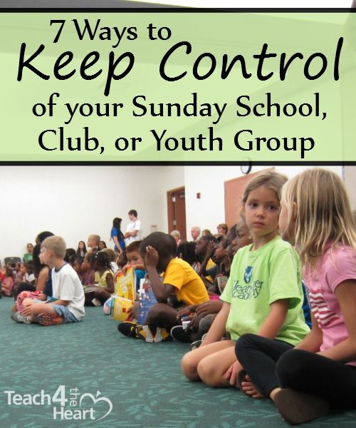 7 Ways to Keep Control of a Sunday School Class, Club, or Youth Group | Teach 4 the Heart