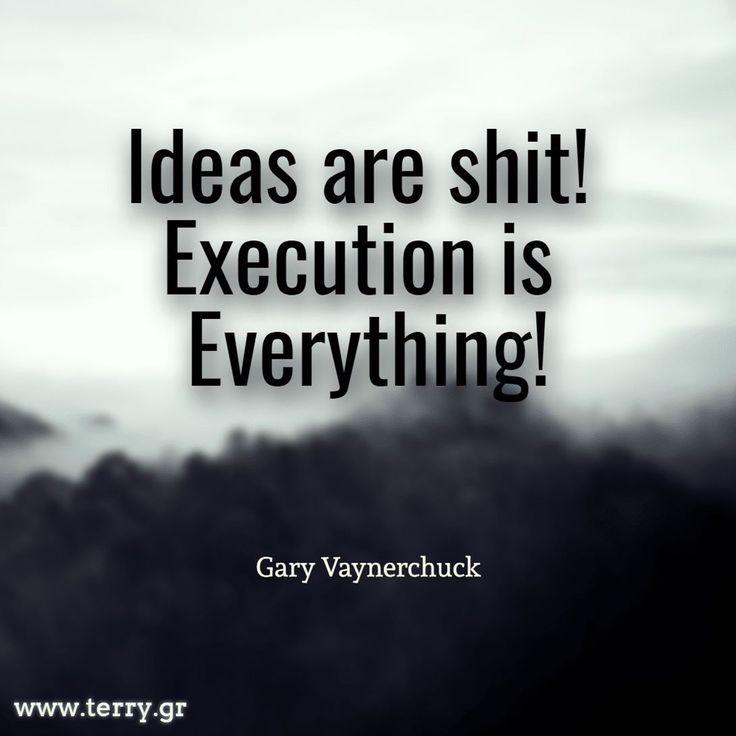 Ideas are shit execution is everything! @GaryVee #success #entrepreneur #business #marketing #socialmedia #attitude
